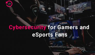 Cybersecurity for Gamers and eSport Fans