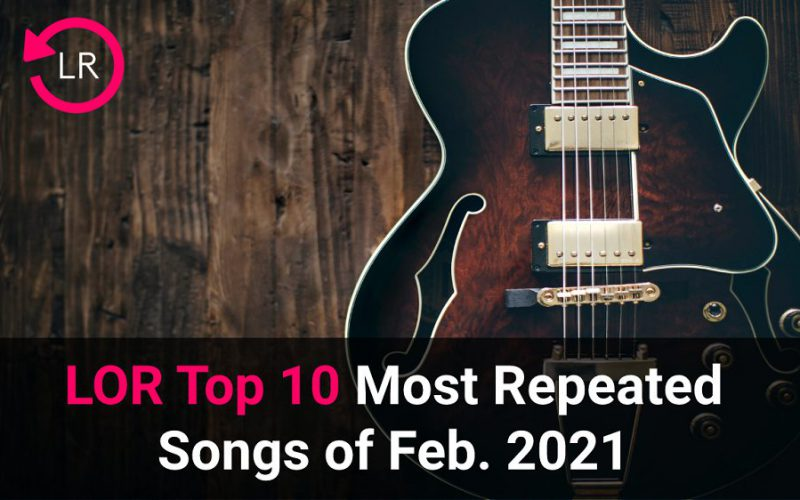 LOR Top 10 Most Repeated Songs of February 2021