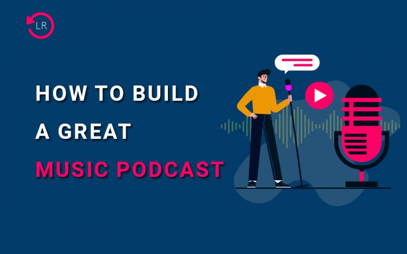 How to Build a Great Music Podcasts