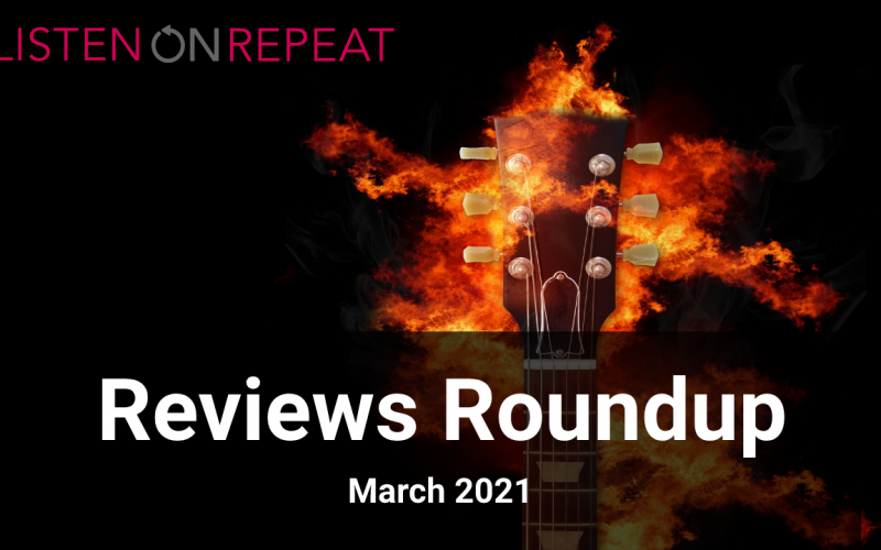 Reviews Roundup March 2021