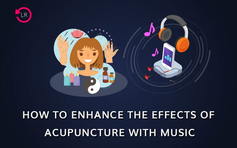 How to Enhance the Effects of Acupuncture with Music